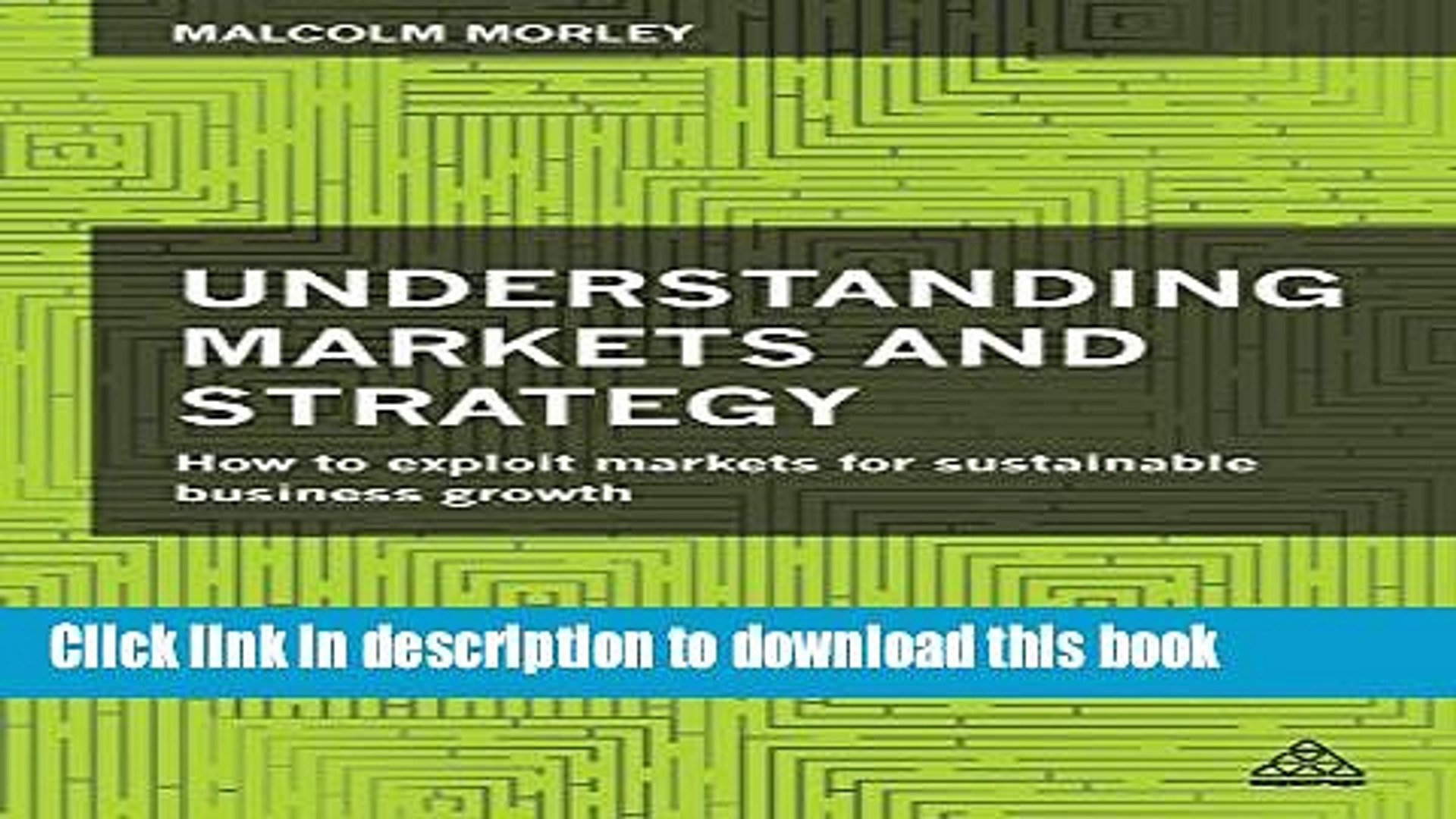 Read Understanding Markets and Strategy: How to Exploit Markets for Sustainable Business Growth