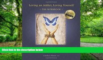 Big Deals  Loving an Addict, Loving Yourself: The Workbook  Best Seller Books Most Wanted
