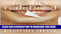 [New] beauty redefined: solve all teeth problems at home Exclusive Online