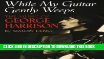 [PDF] While My Guitar Gently Weeps : The Music of George Harrison Popular Online