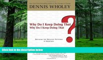 Big Deals  Why Do I Keep Doing That? Why Do I Keep Doing That?: Breaking the Negative Patterns in