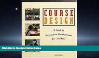 For you Course Design: A Guide to Curriculum Development for Teachers (6th Edition)