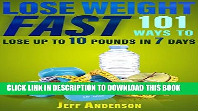 [PDF] Lose Weight Fast: 101 Ways to Lose up to 10 Pounds in 7 Days (Weight Loss, Lose Weight Fast,