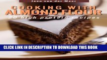 New Book Cooking with Almond Flour: 20 high protein recipes (Wheat Flour alternatives Book 1)