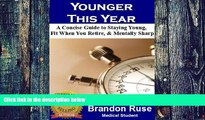 Big Deals  Younger This Year  A Concise Guide To Staying Young, Fit When You Retire,   Staying