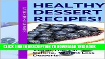 [PDF] Healthy Dessert Recipes!: 50 Easy, Delicious Vegan, Low Fat Calorie, Weight Loss Desserts!