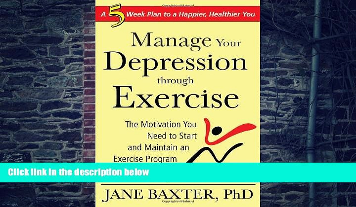 Must Have PDF  Manage Your Depression Through Exercise: The Motivation You Need to Start and