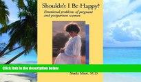 Big Deals  Shouldn t I Be Happy: Emotional Problems of Pregnant and Postpartum Women  Best Seller