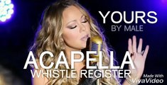 ('AMAZING' ACAPELLA) MARIAH CAREY YOURS WHISTLE REGISTER BY MALE (COVER) SINGING WORDS IN WHISTLE