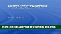 [PDF] Global Communications, International Affairs and the Media Since 1945 (The New International