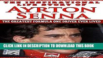 [PDF] Ayrton Senna - The Inspirational Life Story Of Ayrton Senna: The Greatest Formula One Driver
