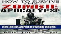 [PDF] How To Survive The Zombie Apocalypse: The Complete Guide To Urban Survival, Prepping and