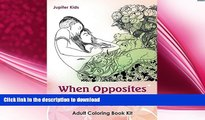 READ BOOK  When Opposites Attract: Adult Coloring Book Kit (Opposites Attract Coloring and Art