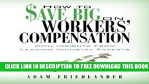How To Save Big On Workers Compensation: With Insights From Leading Industry Experts