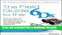 New Book The Field Guide to the 6Ds: How to Use the Six Disciplines to Transform Learning into