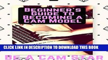 [PDF] Beginner s Guide to Becoming a Webcam Model: How to Make Money at Home Modelling on Cam Full