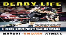[PDF] Derby Life: A Crash Course in the Incredible Sport of Roller Derby Popular Colection