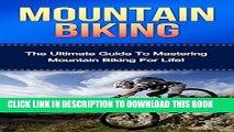 [PDF] Mountain Biking: The Ultimate Guide to Mastering Mountain Biking For Life! (mountain biking,
