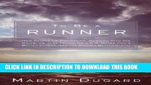 [PDF] To Be a Runner: How Racing Up Mountains, Running with the Bulls, or Just Taking On a 5-K