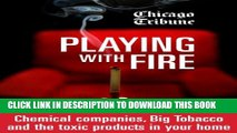 [Read PDF] Playing with Fire: Chemical companies, Big Tobacco and the toxic products in your home