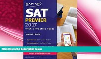 complete  SAT Premier 2017 with 5 Practice Tests: Online + Book (Kaplan Test Prep)