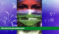 complete  Code Green: Money-Driven Hospitals and the Dismantling of Nursing (The Culture and