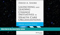 complete  Launching and Leading Change Initiatives in Health Care Organizations: Managing