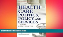 there is  Health Care Politics, Policy and Services: A Social Justice Analysis, Second Edition