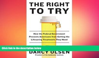 there is  The Right to Try: How the Federal Government Prevents Americans from Getting the