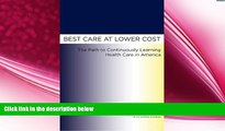 there is  Best Care at Lower Cost: The Path to Continuously Learning Health Care in America