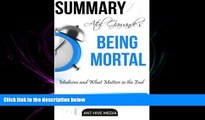 different   Atul Gawande s  Being Mortal: Medicine and What Matters in the End  Summary   Analysis
