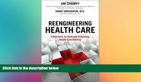there is  Reengineering Health Care: A Manifesto for Radically Rethinking Health Care Delivery