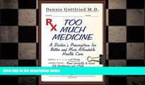 different   Too Much Medicine: A Doctor s Prescription for Better and More Affordable Healthcare