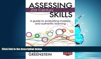For you Assessing 21st Century Skills: A Guide to Evaluating Mastery and Authentic Learning
