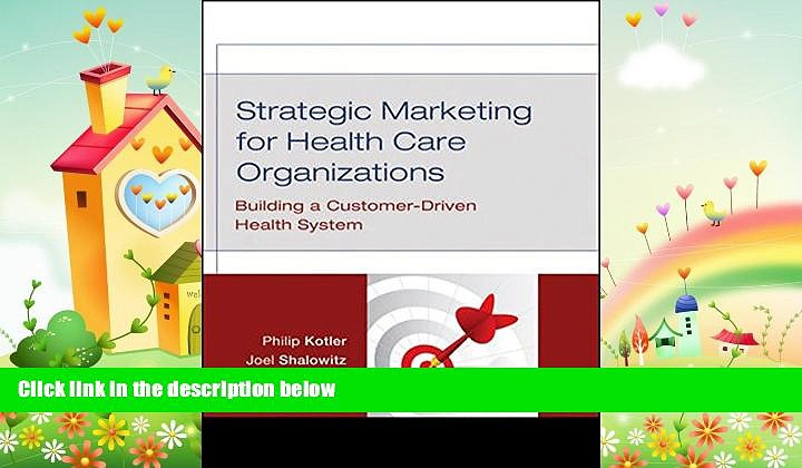 complete  Strategic Marketing For Health Care Organizations: Building A Customer-Driven Health