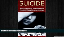 Big Deals  SUICIDE: How to Prevent and Deal with Suicidal Thoughts and Feelings  Free Full Read