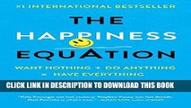 [PDF] The Happiness Equation: Want Nothing + Do Anything = Have Everything Full Colection