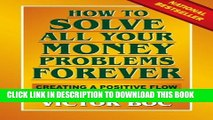 [PDF] How to Solve All Your Money Problems Forever: Creating a Positive Flow of Money Into Your