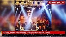 Hadise, Kıbrıs Konserinde Frikik Üstüne Frikik Verdi