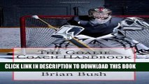 [PDF] The Goalie Coach Handbook: A Guide To Coaching Ice   Roller Hockey Goalies Popular Online
