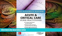 there is  ACUTE   CRITICAL CARE NURSE PRACTITIONER: CASES IN DIAGNOSTIC REASONING