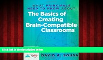 For you What Principals Need to Know About The Basics of Creating Brain-Compatible Classrooms