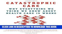 [PDF] Catastrophic Care: Why Everything We Think We Know about Health Care Is Wrong Popular Online