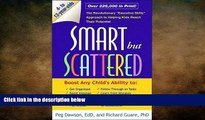 "behold  Smart but Scattered: The Revolutionary ""Executive Skills"" Approach to Helping Kids Reach"