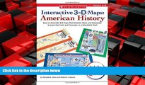 For you Interactive 3-D Maps: American History: Easy-to-Assemble 3-D Maps That Students Make and