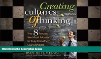 there is  Creating Cultures of Thinking: The 8 Forces We Must Master to Truly Transform Our Schools