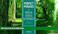 Big Deals  Perfect Phrases for Medical School Acceptance 1st (first) edition Text Only  Free Full