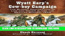 [PDF] Wyatt Earp s Cow-Boy Campaign: The Bloody Restoration of Law and Order Along the Mexican