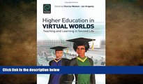 READ book  Higher Education in Virtual Worlds: Teaching and Learning in Second Life
