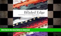FAVORITE BOOK  The Beaded Edge: Inspired Designs for Crocheted Edgings and Trims  PDF ONLINE